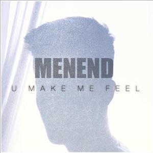MenEnd - U Make Me Feel