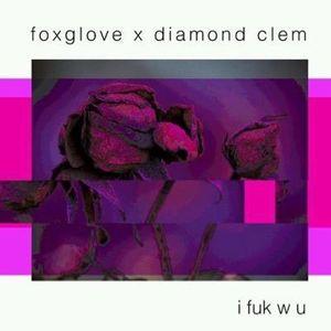 Clem - Diamond Clem x FoxGlove - I F W U (Prod. TeeO)