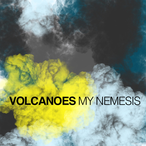Volcanoes - My Nemesis