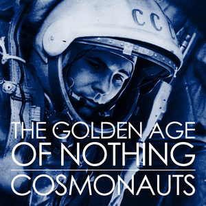 The Golden Age Of Nothing - Cosmonauts