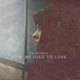 Siv Jakobsen - How We Used To Love