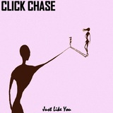 Click Chase - Just Like You