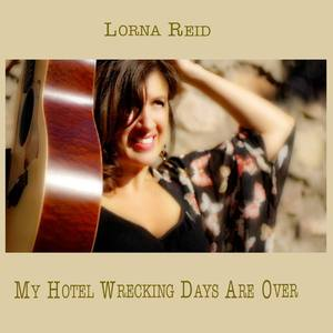 Lorna Reid - My Hotel Wrecking Days Are Over
