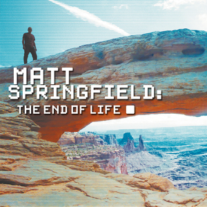 Matt Springfield - The End of Life (Radio Edit)