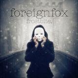FOREIGNFOX - Frostbite (Radio Edit)
