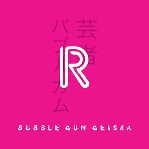 R - 'Bubble Gum Geisha'