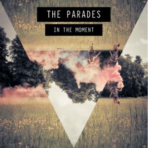 The Parades - In The Moment