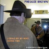 Freddie Brown - Losing My Mind Doing Time