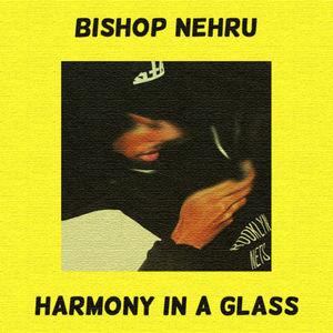 Bishop Nehru - Harmony In A Glass Produced by Bishop Nehru