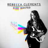 Rebecca Clements - Pure Wasted