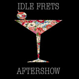 Idle Frets - Aftershow