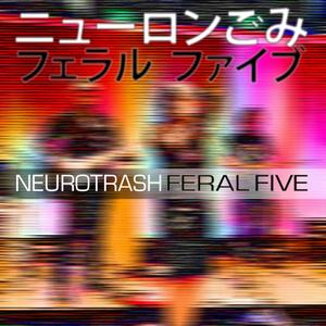 Feral Five - Neurotrash