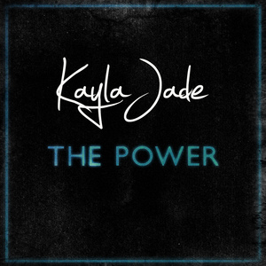 Kayla Jade - The Power