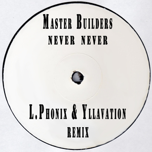L Phonix - Never Never - Masterbuilders (L Phonix & Yllavation Remix)
