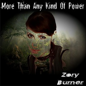 Zory Burner - More Than Any Kind Of Power