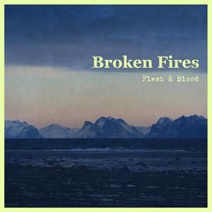 BROKEN FIRES - Flesh & Blood