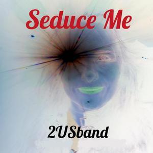 2USband - Seduce Me