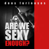 deux furieuses - Are We Sexy Enough?