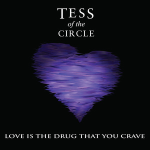 TESS OF THE CIRCLE - Love Is The Drug That You Crave