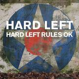 Hard Left - Hard Left Rules OK