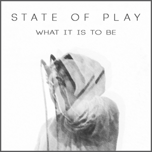 State of Play - What It Is To Be