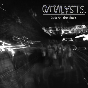 Catalysts - See In The Dark