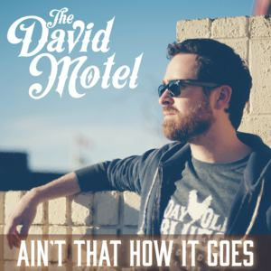 The David Motel - Ain't That How It Goes