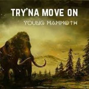 Young Mammoth - Try'na move on
