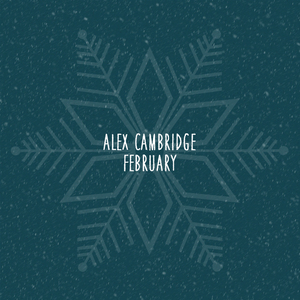 Alex Cambridge - February
