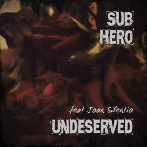 Sub Hero - Undeserved (featuring Joan Silentio)