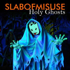 SLABOFMISUSE - Holy Ghosts