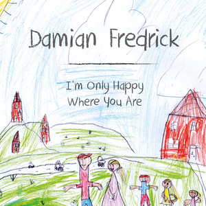 Damian Fredrick - I'm Only Happy Where You Are