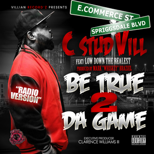 C-Stud Vill - BE TRUE 2 DA GAME (RADIO)