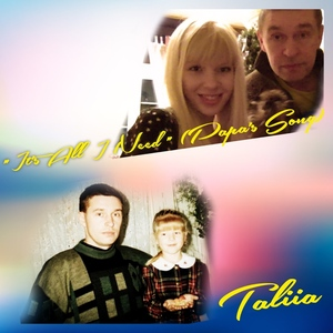 TALIIA - It's All I Need (Papa's Song)