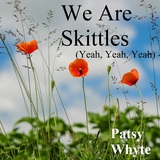 Patsy Whyte - We Are Skittles (Yeah, Yeah, Yeah)