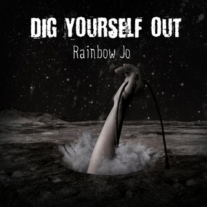 Rainbow Jo - Dig Yourself Out