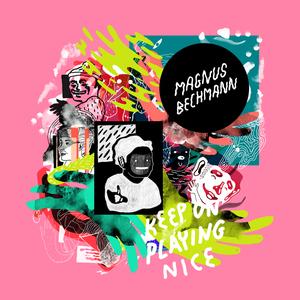 Magnus Bechmann - Keep On Playing Nice