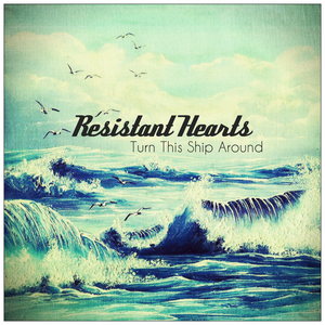 Resistant Hearts - Turn This Ship Around