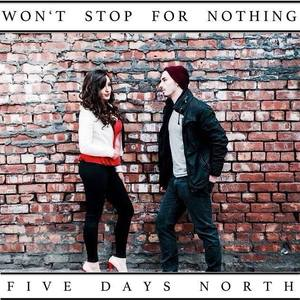 Five Days North - Won't Stop For Nothing