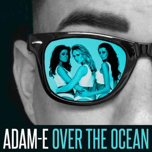 Adam-E - Over The Ocean