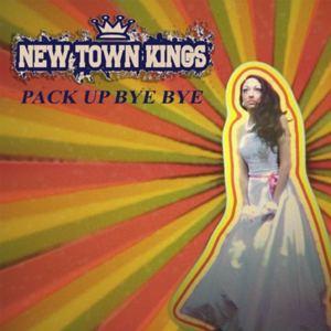 New Town Kings - Pack Up Bye Bye