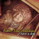 Robin Joan Hoffman - I Have A Dog