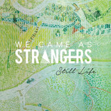 We Came As Strangers - Still Life