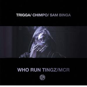 Trigga X Chimpo X Sam Binga - Trigga X Chimpo X Sam Binga- Who Run Tingz