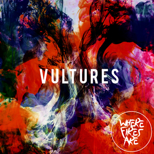 Where Fires Are - Vultures