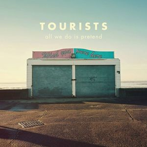 Tourists - All We Do Is Pretend