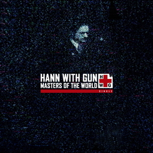 Hann with Gun - Masters of the World (Glitch Galvanizer remix)