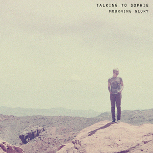 Talking To Sophie - Mourning Glory