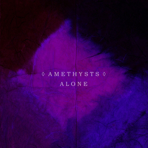 AMETHYSTS - Alone
