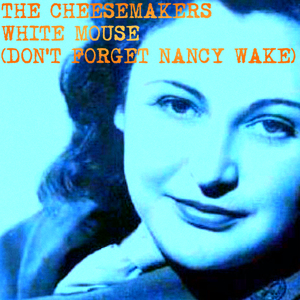 The Cheesemakers - White Mouse (Don't Forget Nancy Wake)